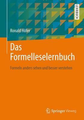Das Formelleselernbuch: Formeln Anders Sehen Und Besser Verstehen