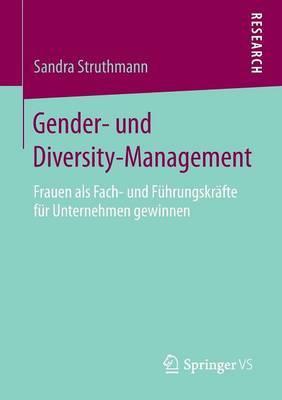 Gender- Und Diversity-Management: Frauen ALS Fach- Und Fuhrungskrafte Fur Unternehmen Gewinnen