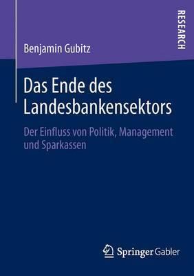 Das Ende Des Landesbankensektors: Der Einfluss Von Politik, Management Und Sparkassen