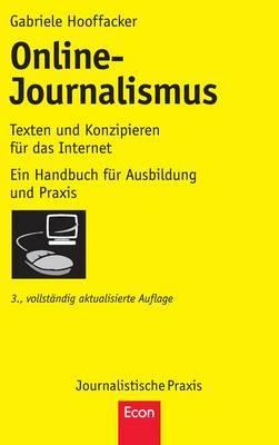 Online-Journalismus: Texten Und Konzipieren Fur Das Internet. Ein Handbuch Fur Ausbildung Und Praxis
