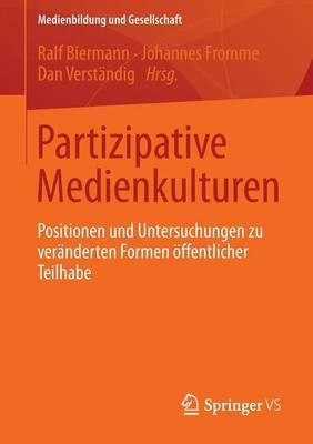 Partizipative Medienkulturen: Positionen Und Untersuchungen Zu Veranderten Formen Offentlicher Teilhabe