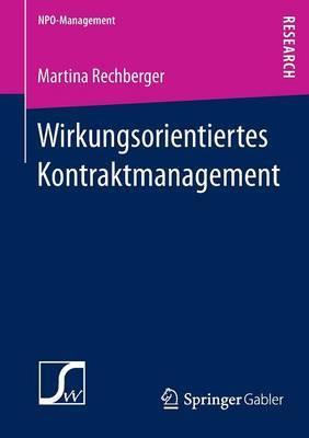 Wirkungsorientiertes Kontraktmanagement: Konstitutive Rahmenbedingungen F r Die Festlegung Von Wirkungszielen Im Rahmen Von Leistungskontrakten Mit Nonprofit-Organisationen