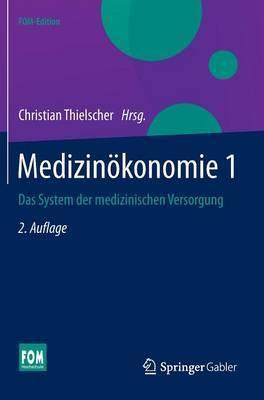 Medizinokonomie 1: Das System Der Medizinischen Versorgung