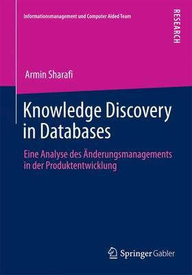 Knowledge Discovery in Databases: Eine Analyse Des Anderungsmanagements in Der Produktentwicklung