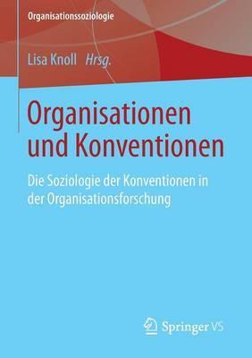 Organisationen Und Konventionen: Die Soziologie Der Konventionen in Der Organisationsforschung