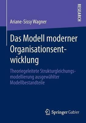 Das Modell Moderner Organisationsentwicklung: Theoriegeleitete Strukturgleichungsmodellierung Ausgewahlter Modellbestandteile