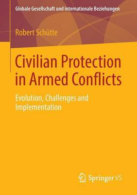 Civilian Protection in Armed Conflicts: Evolution, Challenges and Implementation