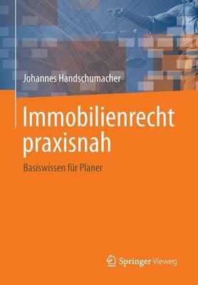 Immobilienrecht Praxisnah: Basiswissen Fur Planer