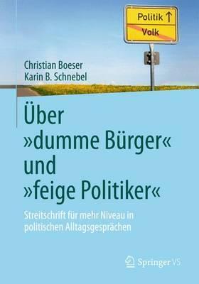 Uber Dumme Burger Und Feige Politiker: Streitschrift Fur Mehr Niveau in Politischen Alltagsgesprachen
