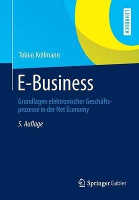 E-Business: Grundlagen Elektronischer Geschaftsprozesse in Der Net Economy