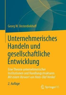 Unternehmerisches Handeln Und Gesellschaftliche Entwicklung: Eine Theorie Unternehmerischer Institutionen Und Handlungsstrukturen