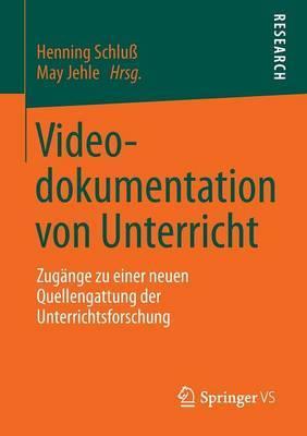 Videodokumentation Von Unterricht: Zugange Zu Einer Neuen Quellengattung Der Unterrichtsforschung