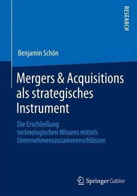 Mergers & Acquisitions ALS Strategisches Instrument  : Die Erschliessung Technologischen Wissens Mittels Unternehmenszusammenschlussen