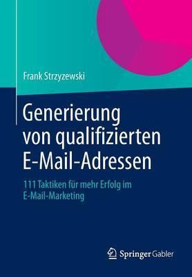 Generierung Von Qualifizierten E-mail-Adressen: 111 Taktiken Fur Mehr Erfolg Im E-mail-Marketing