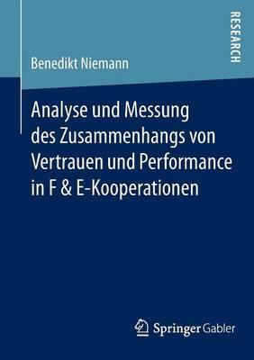 Analyse Und Messung Des Zusammenhangs Von Vertrauen Und Performance in F & E-Kooperationen