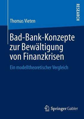 Bad-Bank-Konzepte Zur Bewaltigung Von Finanzkrisen: Ein Modelltheoretischer Vergleich