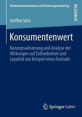 Konsumentenwert: Konzeptualisierung Und Analyse Der Wirkungen Auf Zufriedenheit Und Loyalitat Am Beispiel Eines Festivals