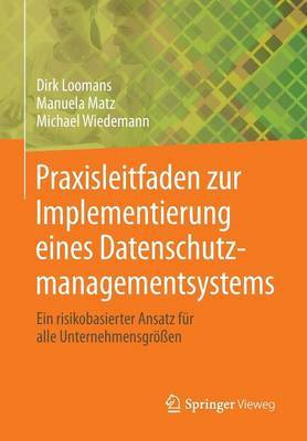 Praxisleitfaden Zur Implementierung Eines Datenschutzmanagementsystems: Ein Risikobasierter Ansatz Fur Alle Unternehmensgrossen