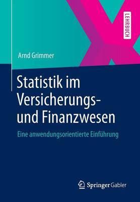 Statistik Im Versicherungs- Und Finanzwesen: Eine Anwendungsorientierte Einfuhrung