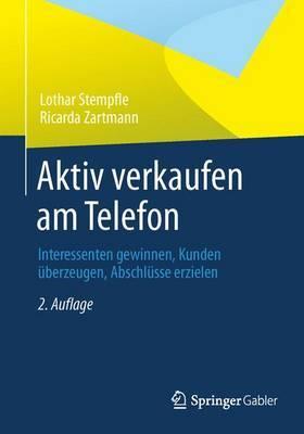 Aktiv Verkaufen Am Telefon: Interessenten Gewinnen, Kunden Uberzeugen, Abschlusse Erzielen