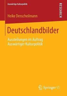 Deutschlandbilder: Ausstellungen Im Auftrag Auswartiger Kulturpolitik