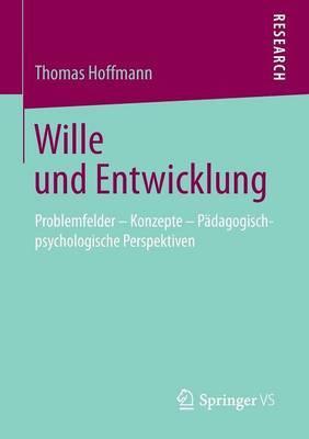 Wille Und Entwicklung: Problemfelder Konzepte Padagogisch-Psychologische Perspektiven
