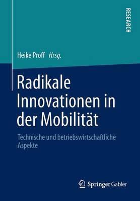 Radikale Innovationen in Der Mobilitat: Technische Und Betriebswirtschaftliche Aspekte