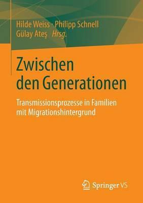 Zwischen Den Generationen: Transmissionsprozesse in Familien Mit Migrationshintergrund