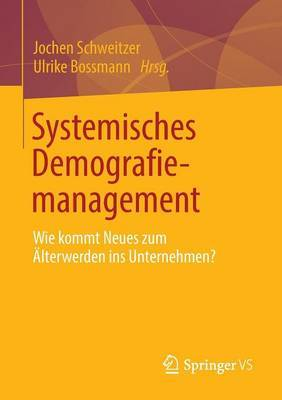Systemisches Demografiemanagement: Wie Kommt Neues Zum Alterwerden Ins Unternehmen?