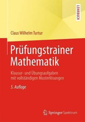 Prufungstrainer Mathematik: Klausur- Und Ubungsaufgaben Mit Vollstandigen Musterlosungen