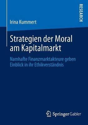 Strategien Der Moral Am Kapitalmarkt: Namhafte Finanzmarktakteure Geben Einblick in Ihr Ethikverstandnis