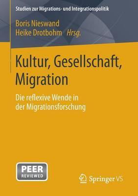 Kultur, Gesellschaft, Migration.: Die Reflexive Wende in Der Migrationsforschung