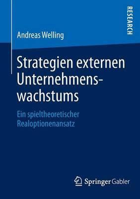 Strategien Externen Unternehmenswachstums: Ein Spieltheoretischer Realoptionenansatz