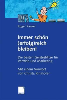Immer Schon (Erfolg)Reich Bleiben!: Die Besten Geistesblitze Fur Vertrieb Und Marketing