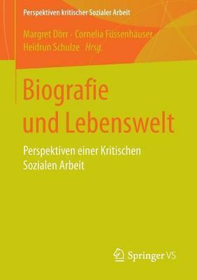 Biografie Und Lebenswelt: Perspektiven Einer Kritischen Sozialen Arbeit