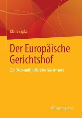 Der Europaische Gerichtshof: Zur Okonomik Judizieller Governance