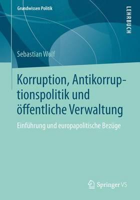 Korruption, Antikorruptionspolitik Und Offentliche Verwaltung: Einfuhrung Und Europapolitische Bezuge