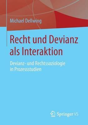 Recht Und Devianz ALS Interaktion: Devianz- Und Rechtssoziologie in Prozessstudien