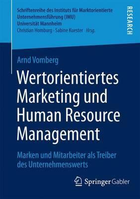 Wertorientiertes Marketing Und Human Resource Management: Marken Und Mitarbeiter ALS Treiber Des Unternehmenswerts