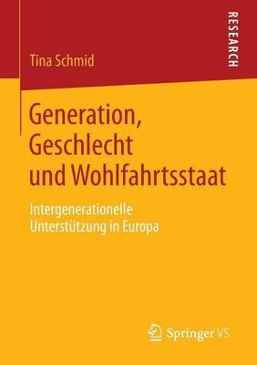 Generation, Geschlecht Und Wohlfahrtsstaat: Intergenerationelle Unterstutzung in Europa
