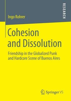 Cohesion and Dissolution: Friendship in the Globalized Punk and Hardcore Scene of Buenos Aires