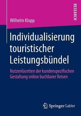 Individualisierung Touristischer Leistungsbundel: Nutzenfacetten Der Kundenspezifischen Gestaltung Online Buchbarer Reisen