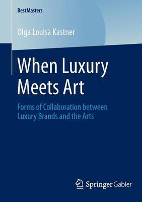 When Luxury Meets Art: Forms of Collaboration Between Luxury Brands and the Arts