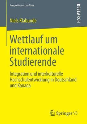 Wettlauf Um Internationale Studierende: Integration Und Interkulturelle Hochschulentwicklung in Deutschland Und Kanada