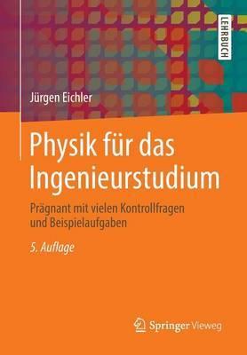 Physik F�r Das Ingenieurstudium: Pr�gnant Mit Vielen Kontrollfragen Und Beispielaufgaben
