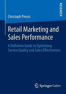 Retail Marketing and Sales Performance: A Definitive Guide to Optimizing Service Quality and Sales Effectiveness