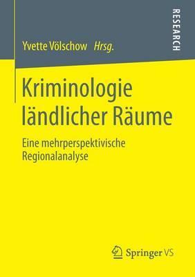 Kriminologie Landlicher Raume: Eine Mehrperspektivische Regionalanalyse