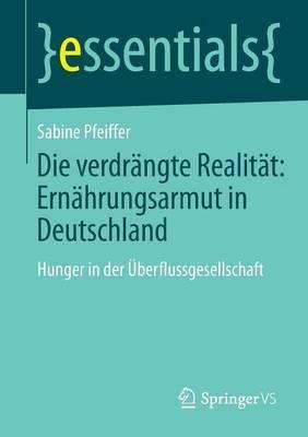 Die Verdrangte Realitat: Ernahrungsarmut in Deutschland: Hunger in Der Uberflussgesellschaft