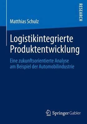 Logistikintegrierte Produktentwicklung: Eine Zukunftsorientierte Analyse Am Beispiel Der Automobilindustrie