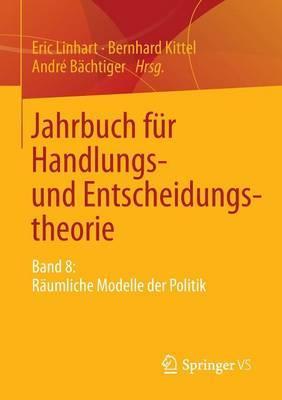 Jahrbuch Fur Handlungs- Und Entscheidungstheorie: Band 8: Raumliche Modelle Der Politik